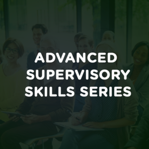 Advanced Supervisory Skills Series